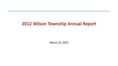 2012 Wilson Township Annual Report March 12, 2013.
