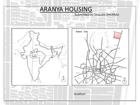 ARANYA HOUSING Submitted by SAAJAN SHARMA location.