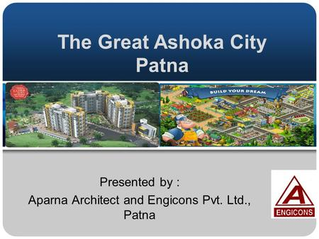 The Great Ashoka City Patna Presented by : Aparna Architect and Engicons Pvt. Ltd., Patna.
