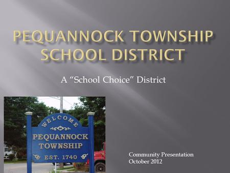 "A ""School Choice"" District Community Presentation October 2012."