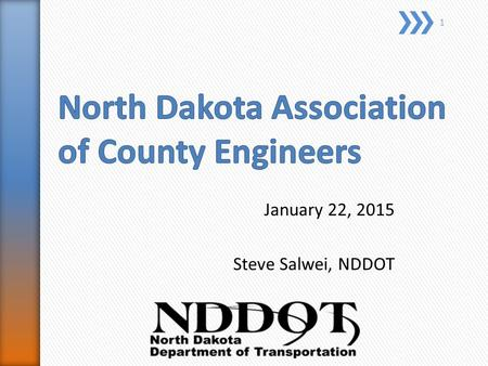 January 22, 2015 Steve Salwei, NDDOT 1. 2 The number of miles driven on State highways have increased. From 2010-2012 North Dakota saw a 22% increase.
