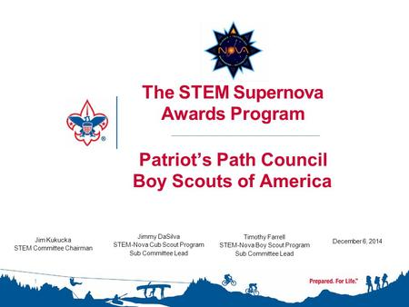 The STEM Supernova Awards Program Patriot's Path Council Boy Scouts of America Timothy Farrell STEM-Nova Boy Scout Program Sub Committee Lead December.