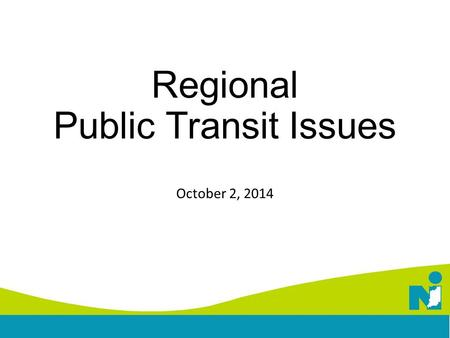 Regional Public Transit Issues October 2, 2014. Transit in the 2040 CRP Identifies Deficiencies in the existing system Missing important centers of activities.