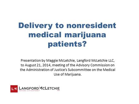 Delivery to nonresident medical marijuana patients? Presentation by Maggie McLetchie, Langford McLetchie LLC, to August 21, 2014, meeting of the Advisory.