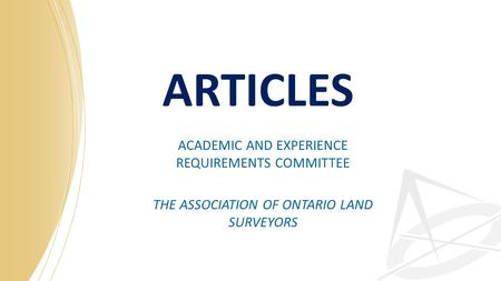ARTICLES ACADEMIC AND EXPERIENCE REQUIREMENTS COMMITTEE THE ASSOCIATION OF ONTARIO LAND SURVEYORS.