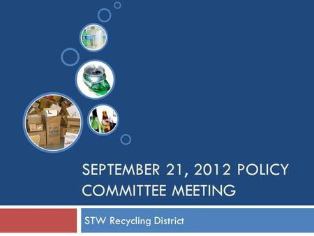 SEPTEMBER 21, 2012 POLICY COMMITTEE MEETING STW Recycling District.
