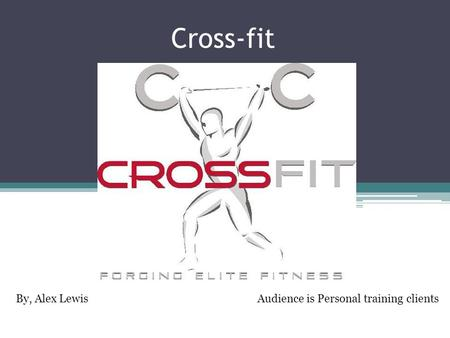 Cross-fit By, Alex Lewis Audience is Personal training clients.