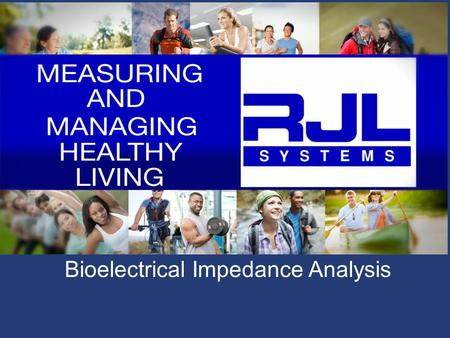 Bioelectrical Impedance Analysis. Objectives Statements and Indications of Use Why body composition? What is proper BIA protocol?