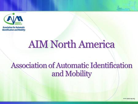 Www.aim-na.org AIM North America Association of Automatic Identification and Mobility.