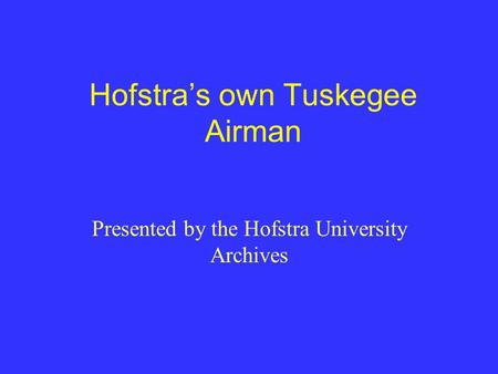 Hofstra's own Tuskegee Airman Presented by the Hofstra University Archives.