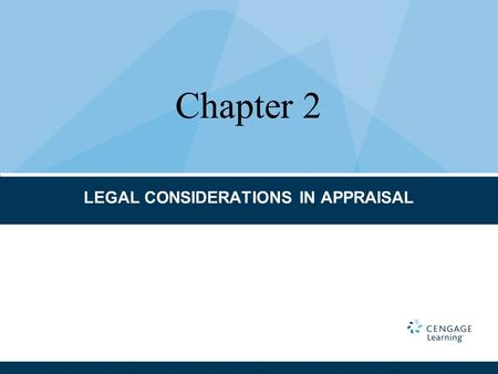 LEGAL CONSIDERATIONS IN APPRAISAL Chapter 2. CHAPTER TERMS AND CONCEPTS Acceptance Appurtenance Base line Bundle of rights Competent parties Consideration.