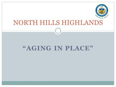 """AGING IN PLACE"" NORTH HILLS HIGHLANDS. Background John J. Kane Hospital (nursing home/hospital) Opened in Scott Township in 1958 Cost: $22.5 Million."