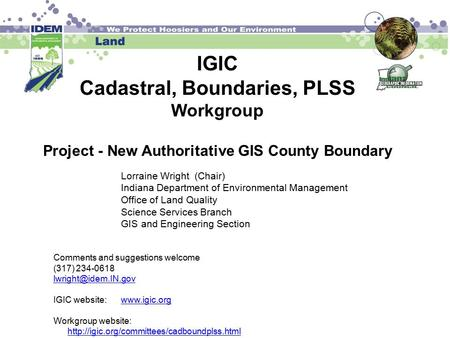 IGIC Cadastral, Boundaries, PLSS Workgroup Project - New Authoritative GIS County Boundary Lorraine Wright (Chair) Indiana Department of Environmental.