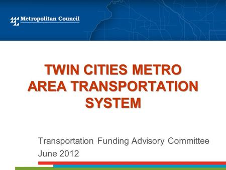 TWIN CITIES METRO AREA TRANSPORTATION SYSTEM Transportation Funding Advisory Committee June 2012.