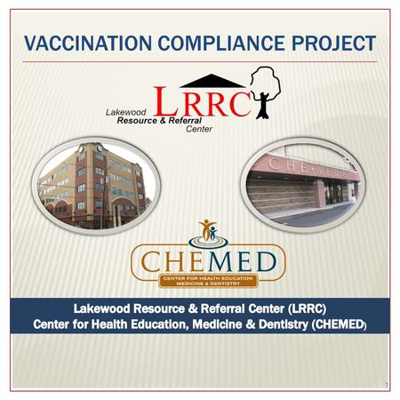 VACCINATION COMPLIANCE PROJECT 1. LRRC Inc. LRRC – Social Service Division Opened in March 2005 CHEMED Health Center Opened in February 2008 Designated.