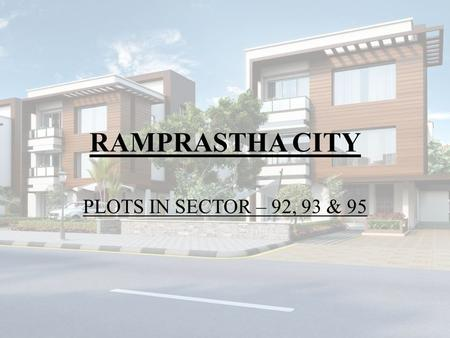 RAMPRASTHA CITY PLOTS IN SECTOR – 92, 93 & 95. Ramprastha City The first integrated township in sectors 92, 93 and 95 spread across 450 acres, strategically.