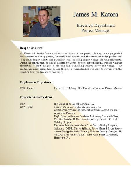 Electrical Department Project Manager Responsibilities Mr. Katora will be the Owner's advocate and liaison on the project. During the design, pre-bid and.
