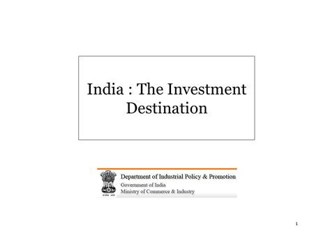 <strong>India</strong> : The Investment Destination