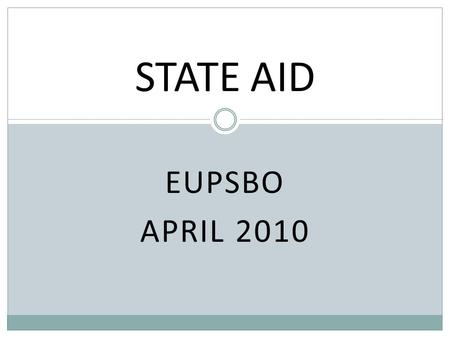 EUPSBO APRIL 2010 STATE AID. Two Sources of Revenue Start with the Basics: Total FTE x Foundation = Total Per Pupil Funding Two Sources of Revenue Local.