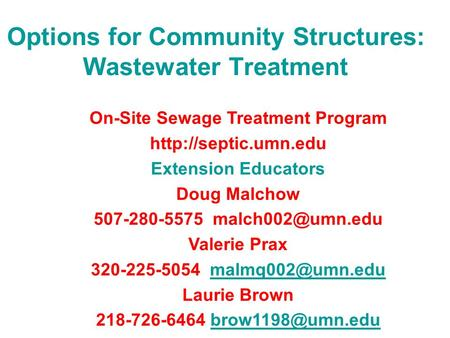 Options for Community Structures: Wastewater Treatment On-Site Sewage Treatment Program  Extension Educators Doug Malchow 507-280-5575.