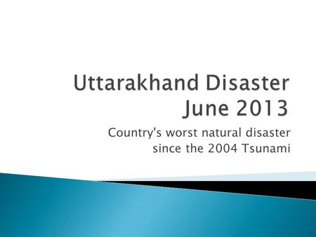 Country's worst natural disaster since the 2004 Tsunami.