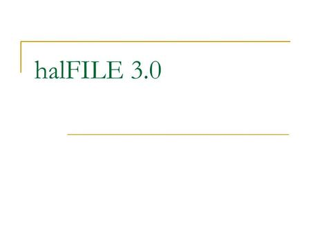 HalFILE 3.0. Now installed at 2 sites Also used at hal Austin for production.