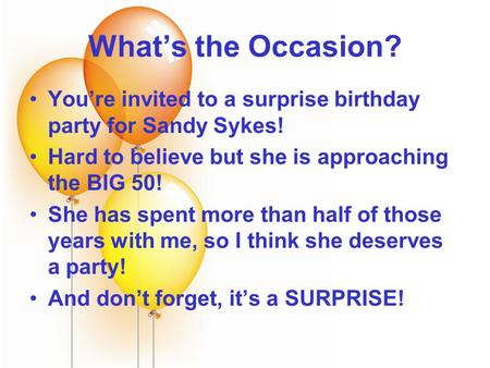 What's the Occasion? You're invited to a surprise birthday party for Sandy Sykes! Hard to believe but she is approaching the BIG 50! She has spent more.