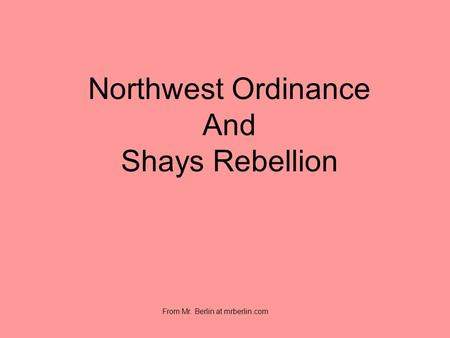 Northwest Ordinance And Shays Rebellion From Mr. Berlin at mrberlin.com.