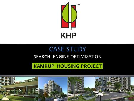 KAMRUP HOUSING PROJECT CASE STUDY SEARCH ENGINE OPTIMIZATION.
