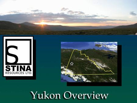 Yukon Overview. Stina Resources Stina Resources is a mineral exploration company based out of Vancouver B.C. that is currently developing four unique.