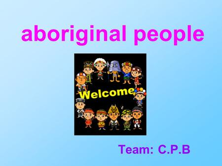 Aboriginal people Team: C.P.B. About aboriginal people Taiwanese aborigines were formerly distributed over much of the island's rugged central mountain.