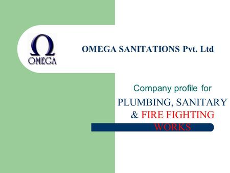 OMEGA SANITATIONS Pvt. Ltd Company profile for PLUMBING, SANITARY & FIRE FIGHTING WORKS.
