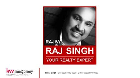 Rajiv Singh Cell (000) 000-0000 Office (000) 000-0000 RAJIV RAJ SINGH YOUR REALTY EXPERT.