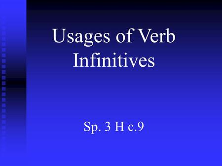 Usages of Verb Infinitives Sp. 3 H c.9. Verb Infinitives: 1.Infinitives are typically introduced by a conjugated verb: ie...Quiero hacer algo hoy. I want.
