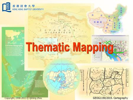 Copyright, 1998-2013 © Qiming Zhou GEOG1150/2015. Cartography Thematic Mapping.
