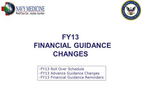 FY13 FINANCIAL GUIDANCE CHANGES -FY13 Roll Over Schedule -FY13 Advance Guidance Changes -FY13 Financial Guidance Reminders.