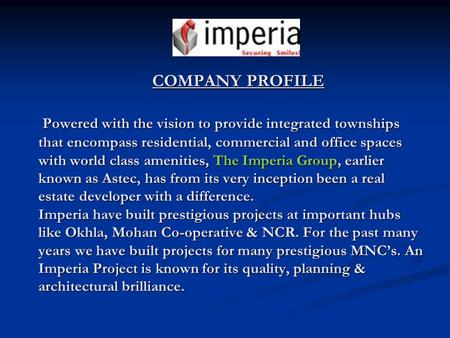 COMPANY PROFILE Powered with the vision to provide integrated townships that encompass residential, commercial and office spaces with world class amenities,