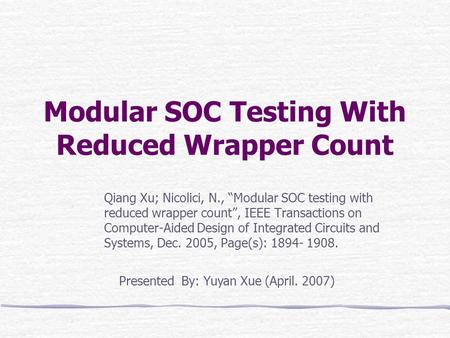 "Modular SOC Testing With Reduced Wrapper Count Qiang Xu; Nicolici, N., ""Modular SOC testing with reduced wrapper count"", IEEE Transactions on Computer-Aided."