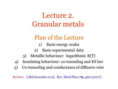 Lecture 2. Granular metals Plan of the Lecture 1)Basic energy scales 2)Basic experimental data 3)Metallic behaviour: logarithmic R(T) 4)Insulating behaviour: