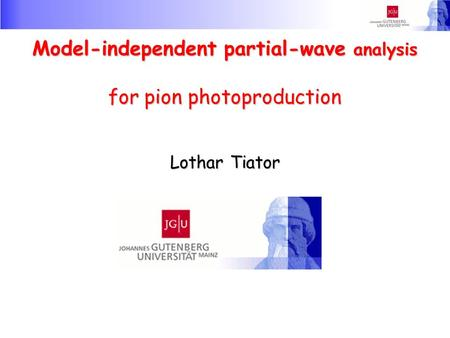 Model-independent partial-wave analysis for pion photoproduction Lothar Tiator.
