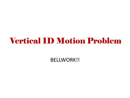 Vertical 1D Motion Problem BELLWORK!!. On the Moon A Moon rock ON THE MOON is thrown upward with velocity of 7 m/s. After 7 s, it has a downward velocity.