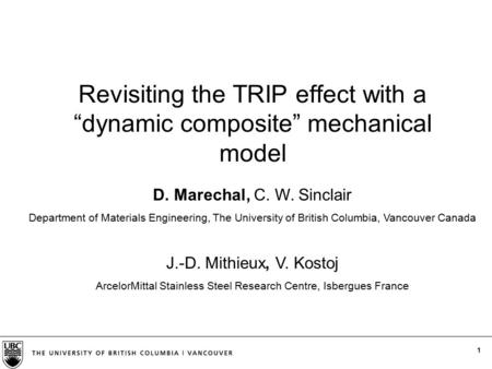 1 D. Marechal, C. W. Sinclair Department of Materials Engineering, The University of British Columbia, Vancouver Canada Revisiting the TRIP effect with.
