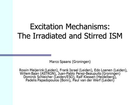Excitation Mechanisms: The Irradiated and Stirred ISM Marco Spaans (Groningen) Rowin Meijerink (Leiden), Frank Israel (Leiden), Edo Loenen (Leiden), Willem.