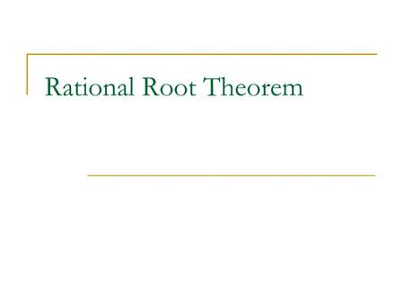Rational Root Theorem. Rational Root Theorem: Suppose that a polynomial equation with integral coefficients has the root, where h and k are relatively.