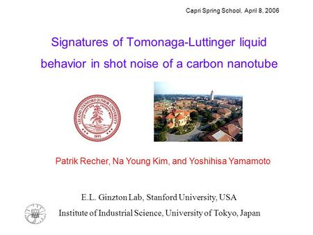 Signatures of Tomonaga-Luttinger liquid behavior in shot noise of a carbon nanotube Patrik Recher, Na Young Kim, and Yoshihisa Yamamoto Institute of Industrial.