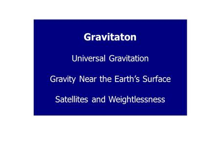 Gravitaton Universal Gravitation Gravity Near the Earth's Surface Satellites and Weightlessness.