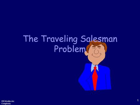 1 ©D.Moshkovitz Complexity The Traveling Salesman Problem.