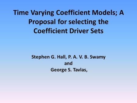 Time Varying Coefficient Models; A Proposal for selecting the Coefficient Driver Sets Stephen G. Hall, P. A. V. B. Swamy and George S. Tavlas,
