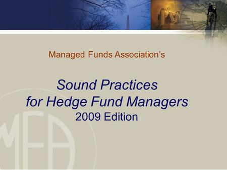 Managed Funds Association's Sound Practices for Hedge Fund Managers 2009 Edition.