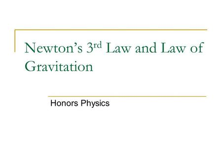 Newton's 3 rd Law and Law of Gravitation Honors Physics.